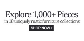 Explore 1,000+ pieces in 18 uniquely rustic furniture collections