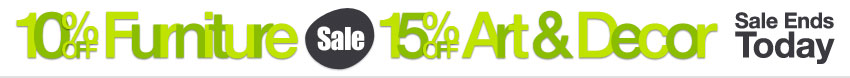 Sale ends today, save 10% on Furniture and 15% on Art and Home Decor.