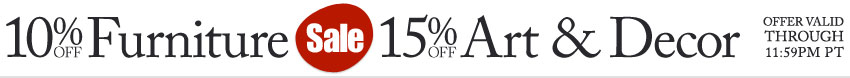 Ends Today - 10% Off Furniture plus 15% Off Art and Decor