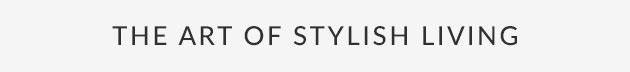 The Art Of Stylish Living