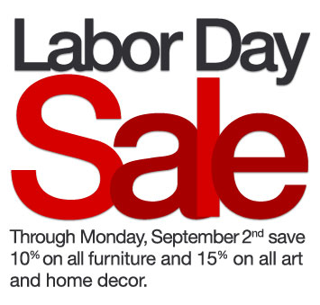 Through Monday, September 2nd save 10% on all furniture and 15% on all art and home decor.