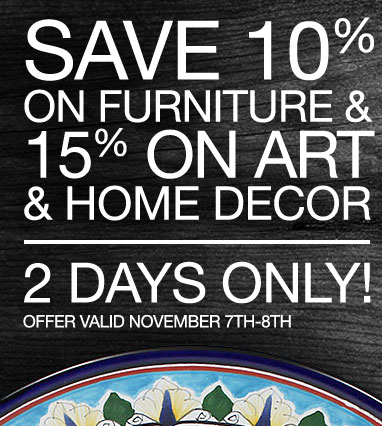 2 Days Only - 10% Off Furniture and 15% Off Art and Decor