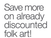 Save more on already discounted folk art!