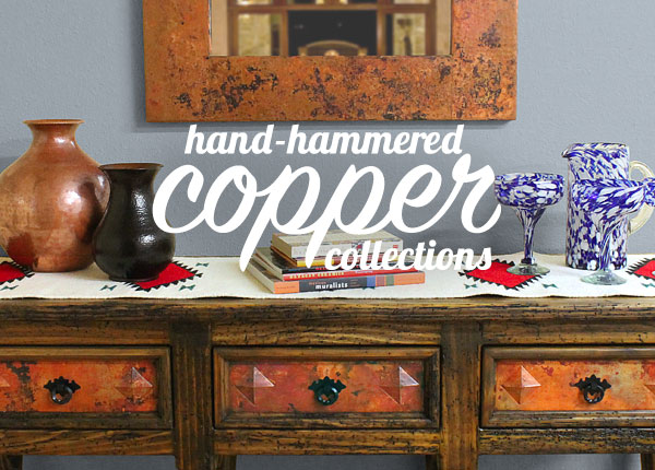 Hand-Hammered Copper Collections