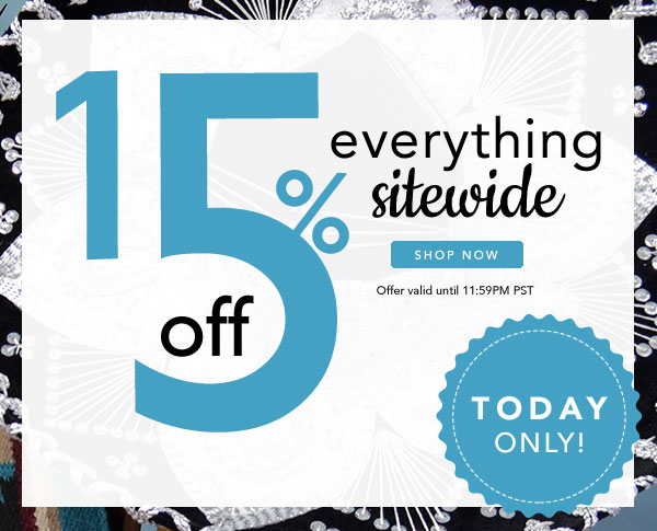 Today Only! 15% Off Everything Sitewide