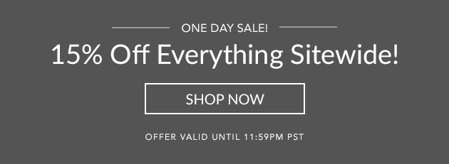 One Day Sale - 15% Off Everything Site Wide