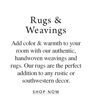 Rugs & Weavings - Add color & warmth to your room with our authentic, handwoven weavings and rugs. Our rugs are the perfect addition to any rustic or southwestern decor.